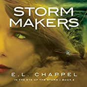 Storm Makers: In the Eye of the Storm, Book 2 | E.L. Chappel