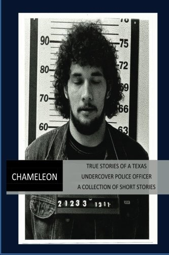 Download Chameleon I - True Stories of a Texas Undercover Police Officer (Chameleon - True Stories of a Texas Undercover Police Officer) ebook