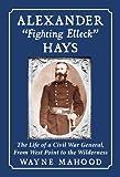 Alexander Fighting Elleck Hays, Wayne Mahood, 0786461055
