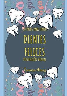 10 Pasos para tener dientes felices Prevención Dental (Spanish Edition)