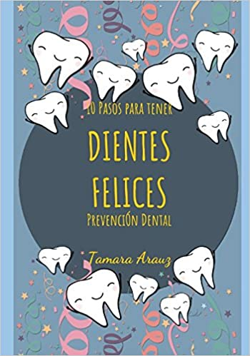 10 Pasos para tener dientes felices Prevención Dental (Spanish Edition): Tamara Arauz: 9781980451945: Amazon.com: Books