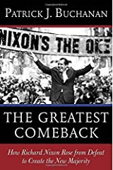 The Greatest Comeback: How Richard Nixon Rose from Defeat to Create the New Majority by Patrick J. Buchanan (2014-07-08)