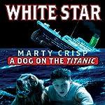 White Star: A Dog on the Titanic | Marty Crisp