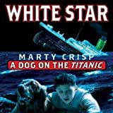 Front cover for the book White Star: A Dog on the Titanic by Marty Crisp