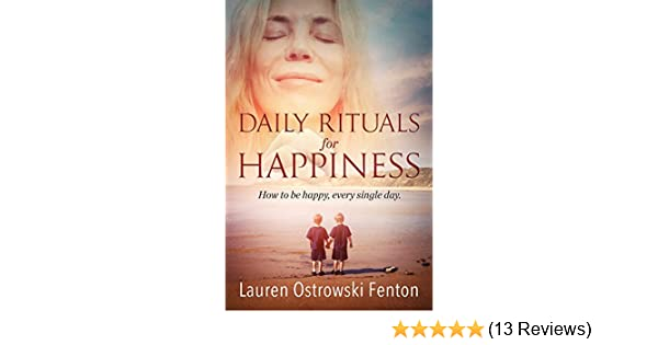 Daily rituals for happiness how to be happy every single day daily daily rituals for happiness how to be happy every single day daily rituals for life book 1 kindle edition by lauren ostrowski fenton ccuart Image collections