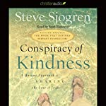 Conspiracy of Kindness: A Unique Approach to Sharing the Love of Jesus | Steve Sjogren