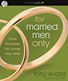 img - for For Married Men Only: Three Principles for Loving Your Wife book / textbook / text book