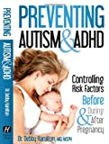 Preventing Autism and ADHD : Controlling Risk Factors Before, During and after Pregnancy, Hamilton, Debby, 0988820404