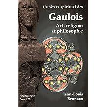 Univers spirituel des Gaulois (L'): Art, religion et philosophie