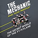 The Mechanic: The Secret World of the F1 Pitlane Hörbuch von Marc 'Elvis' Priestley Gesprochen von: Marc 'Elvis' Priestley