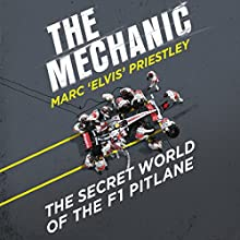 The Mechanic: The Secret World of the F1 Pitlane Audiobook by Marc 'Elvis' Priestley Narrated by Marc 'Elvis' Priestley