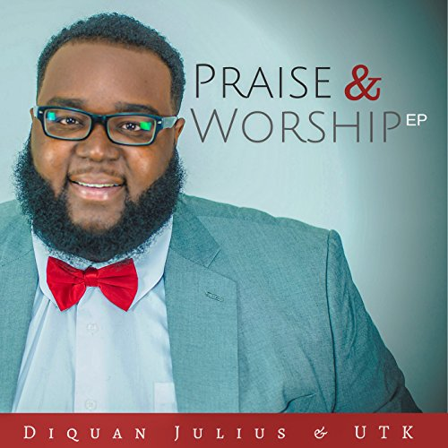 Diquan Julius and UTK - Praise and Worship (EP) 2017