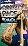 Obstacle Race: Mastering The Terrain Run, How to beat the course, training, how to become the best runner and a FREE BONUS AT THE END offers