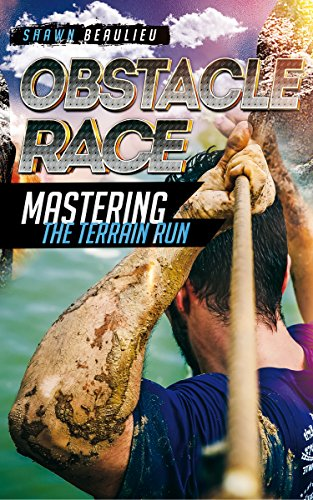 Obstacle Race: Mastering The Terrain Run, How to beat the course, training, how to become the best runner and a FREE BONUS AT THE END