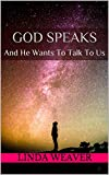 God Speaks: And He Wants To Talk To Us (How To Walk With God Daily Book 2)