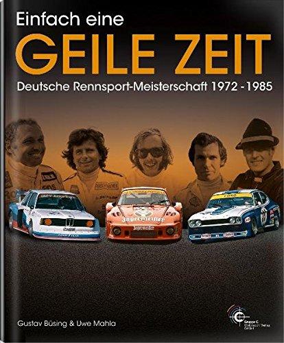 Einfach eine geile Zeit: Deutsche Rennsport-Meisterschaft 1972-1985 Gebundenes Buch – 4. April 2011 Gustav Büsing Uwe Mahla 3928540637 Motorsport