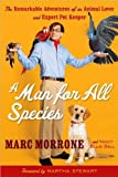 img - for AManforAllSpecies(A Man for All Species: The Remarkable Adventures of an Animal Lover and Expert Pet Keeper [Hardcover](2010)byMarc Morrone,Nancy Ellis-Bell, Martha Stewart book / textbook / text book