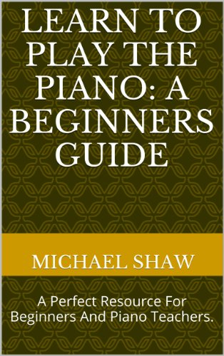 Learn To Play The Piano: A Beginners Guide