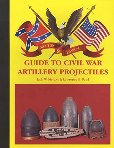 Melton & Pawl's guide to Civil War artillery projectiles ()