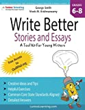 img - for Write Better Stories and Essays: Topics and Techniques to Improve Writing Skills for Students in Grades 6 - 8: Common Core State Standards Aligned book / textbook / text book