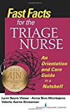 Fast Facts for the Triage Nurse: An Orientation and Care Guide in a Nutshell (Fast Facts for Your Nursing Career) (Volume 1)