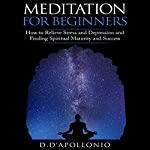 Meditation for Beginners: How to Relieve Stress, Anxiety, and Depression, Find Inner Peace and Happiness | Daniel D'apollonio