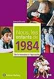 Nous, les enfants de 1984 : De la naissance à l'âge adulte