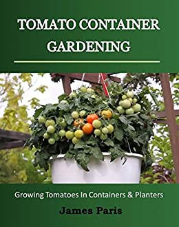 Tomato Container Gardening Growing Tomatoes In Containers