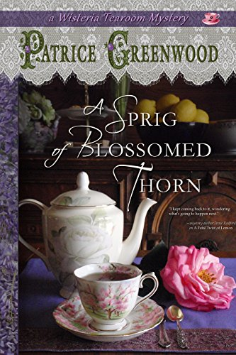 A Sprig of Blossomed Thorn (Wisteria Tearoom Mysteries Book 2) ()