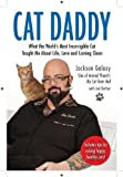 Cat Daddy: What the World's Most Incorrigible Cat Taught Me About Life, Love, and Coming Clean by Jackson Galaxy (May 15 2012)