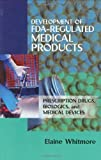 Development of FDA-Regulated Medical Products: Prescription Drugs, Biologics, and Medical Devices