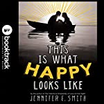 This Is What Happy Looks Like: Booktrack Edition | Jennifer E. Smith