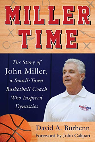 - Miller Time: The Story of John Miller, a Small-Town Basketball Coach Who Inspired Dynasties