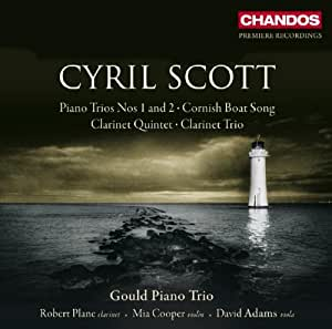 Cyril Scott: Piano Trios / Cornish Boat Song / Clarinet Quintet