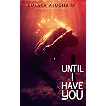 Until I have you (English Edition)