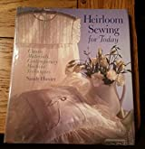 Heirloom Sewing for Today: Classic Materials, Contemporary Machine Techniques