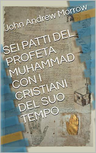 SEI PATTI DEL PROFETA MUHAMMAD CON I CRISTIANI DEL SUO TEMPO (Italian Edition) by [Morrow, John Andrew]