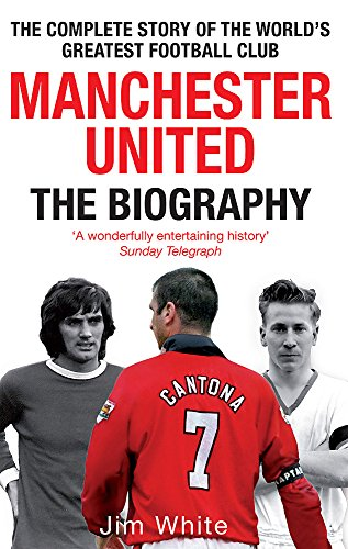 [B.e.s.t] Manchester United: The Biography<br />[D.O.C]