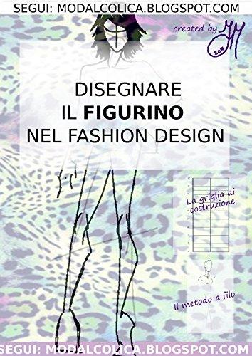Disegnare il figurino  nel Fashion Design (Italian Edition)