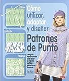 Como utilizar, adaptar y disenar patrones de punto / How to Use, Adapt and Design Knitting Patterns (Spanish Edition)