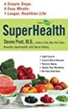 Superhealth: 6 Simple Steps, 6 Easy Weeks, 1 Longer, Healthier Life