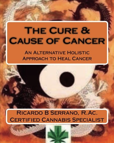The Cure & Cause of Cancer: An Alternative Holistic Approach to Heal Cancer