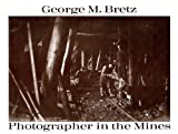 img - for George M. Bretz: Photographer in the Mines book / textbook / text book