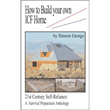 How to Build your own ICF Home (21st Century Self Reliance: A Survival Preparation Book 4)