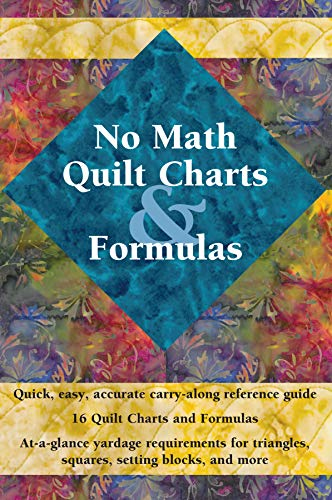 - No Math Quilt Charts & Formulas: Quick, Easy, Accurate Carry-Along Reference Guide (Landauer) Pocket-Size Guide with At-a-Glance Yardage Requirements for Triangles, Squares, Setting Blocks, and More