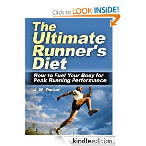 The Ultimate Runner's Diet: How to Fuel Your Body for Peak Running Performance J. M. Parker