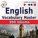 English - Vocabulary Master: 300 Idioms - For Intermediate / Advanced Learners - Proficiency Level B2-C1 (Listen & Learn) Audiobook by Dorota Guzik, Dominika Tkaczyk Narrated by  div.