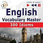 English - Vocabulary Master: 300 Idioms - For Intermediate / Advanced Learners - Proficiency Level B2-C1 (Listen & Learn) | Dorota Guzik,Dominika Tkaczyk