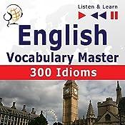 English - Vocabulary Master: 300 Idioms - For Intermediate / Advanced Learners - Proficiency Level B2-C1 (Listen & Learn) | Dorota Guzik, Dominika Tkaczyk