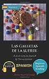 Las galletas de la suerte: Spanish short stories for beginners (A1). Downloadable Audio. Vol 7. Learn Spanish. Improve Spanish Reading. Graded readings. Aprender español. Novel. English edition.